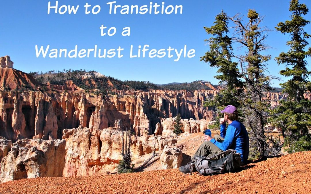 How to Transition to a Wanderlust Lifestyle