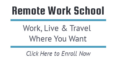 Remote Work School: Work, Live, and Travel Where You Want - Click Here to Enroll Now